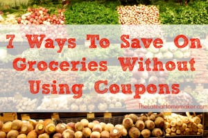 7 Ways To Save On Groceries Without Using Coupons