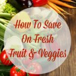 How-To-Save-On-Fresh-Fruit-And-Veggies