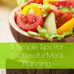 3 Simple Tips For Successful Meal Planning. Meal planning does not have to be complicated! These 3 simple steps will help you plan meals successfully while saving money and time.