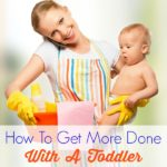 How To Get More Done With A Toddler. Tips to help you get more done with a toddler at home and be productive. It's not easy, but it can be done!