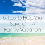 5 Tips To Help You Save On A Family Vacation. Five simple tips to help you save on a family vacation and keep your costs low.