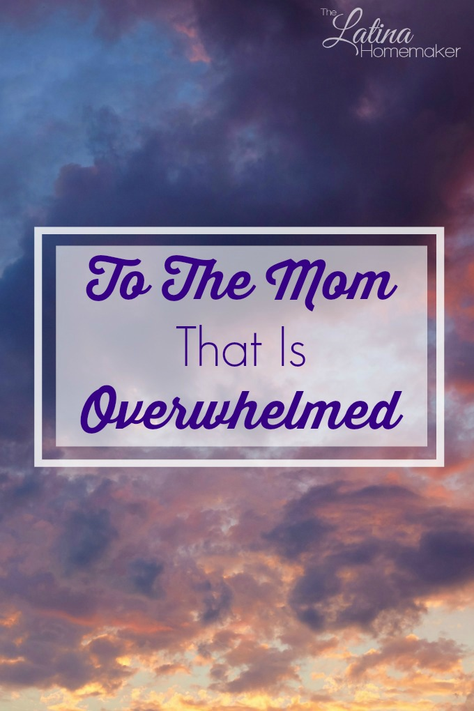 To the mom that is overwhelmed-We struggle and even compare ourselves to other moms, when the fact is that none of us are perfect. However, motherhood is the most rewarding role we'll ever have. So let's embrace it.