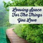Leaving Space For The Things You Love