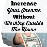 Increase Your Income Without Working Outside The Home