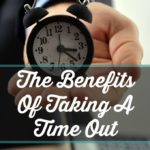 The Benefits Of Taking A Time Out