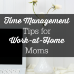 Time Management Tips for Work-at-Home Moms