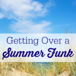 Getting Over a Summer Funk