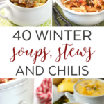 40 Winter Soups, Stews and Chilis