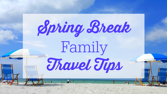 spring-break-family-travel-tips