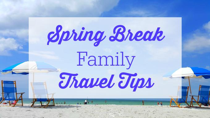 spring-break-family-travel-tips