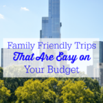 Family Friendly Trips That Are Easy on Your Budget