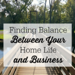 Finding Balance Between Your Home Life and Business
