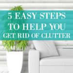 5 Easy Steps To Help You Get Rid Of Clutter