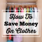 How To Save Money On Clothes Without Busting Your Budget