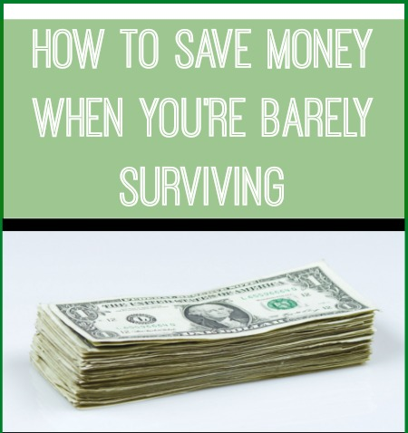 how to save money when you re barely surviving