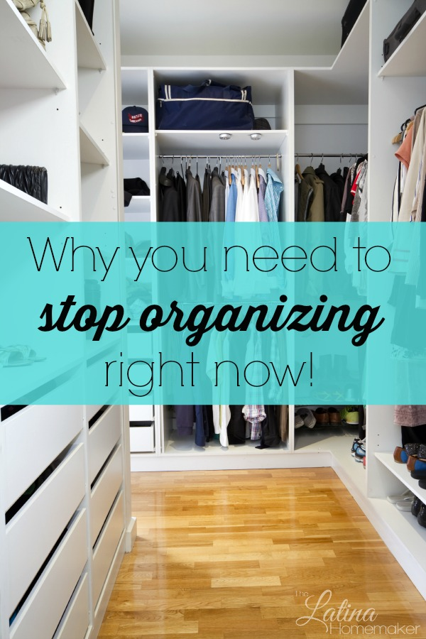 Why you need to stop organizing right now! Simple reasons why you need to stop organizing right now and focus on de-cluttering your home so that you can make long-term progress.