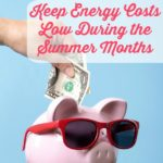 5 Ways to Keep Energy Costs Low During the Summer Months. Five simple tips that will help you keep your energy costs low during the warmer months with sacrificing comfort.
