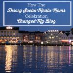 How The Disney Social Media Moms Celebration Changed My Blog