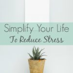 Simplify Your Life To Reduce Stress