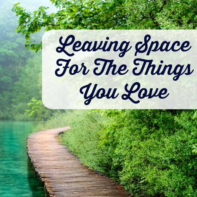 Leaving Space For The Things You Love. We need to be super busy in order to feel fulfilled and unfortunately this is a common trend in today's society. If you're waking up each day dreading what lies ahead, think about the things that are draining your time bank and take action to cut back.