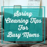 Spring Cleaning Tips For Busy Moms