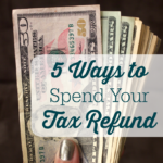 5 Ways to Spend Your Tax Refund