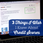 3 Things I Wish I Knew About Credit Scores