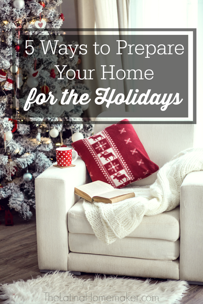 5 Ways to Prepare Your Home for the Holidays. Tips to help you get your home ready before the busy holiday season arrives, so you can focus on family and guests minus the stress!