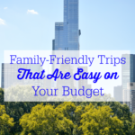 Family-Friendly Trips That Are Easy on Your Budget